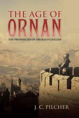 The Age of Ornan: The Prophecies of Oruras Fulfilled - eBook  -     By: J.C. Pilcher
