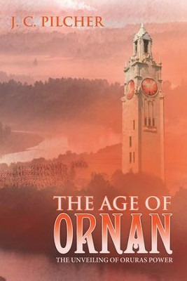 The Age of Ornan: The Unveiling of Oruras Power - eBook  -     By: J.C. Pilcher