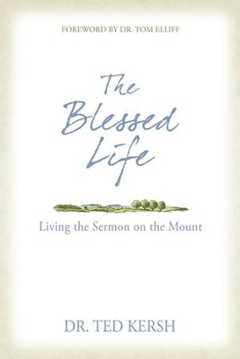 The Blessed Life: Living the Sermon on the Mount - eBook  -     By: Ted Kersh