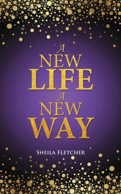 A New Life A New Way - eBook  -     By: Sheila Fletcher