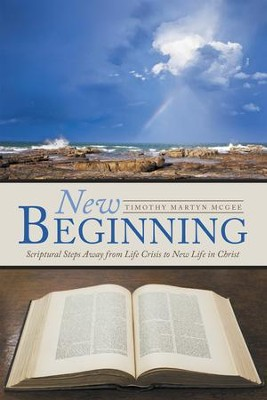 New Beginning: Scriptural Steps Away from Life Crisis to New Life in Christ - eBook  -     By: Timothy Martyn McGee