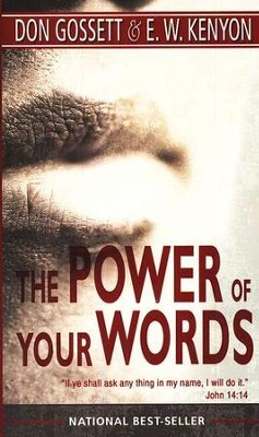 The Power of Your Words   -     By: Don Gossett, E.W. Kenyon