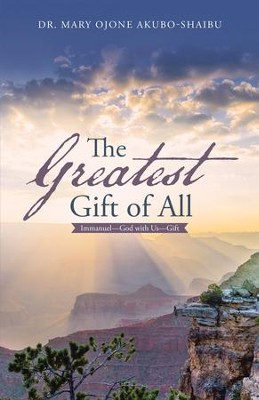 The Greatest Gift of All: Immanuel-God with Us-Gift - eBook  -     By: Mary Ojone Akubo-Shaibu