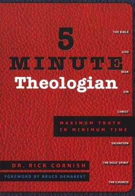 5-Minute Theologian: Maximum Truth in Minimum Time   -     By: Rick Cornish