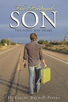 The Prodigal Son: The Long Way Home - eBook  -     By: H. Eugene Bagwell-Pettus