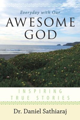 Everyday with Our Awesome God: Inspiring True Stories - eBook  -     By: Daniel Sathiaraj