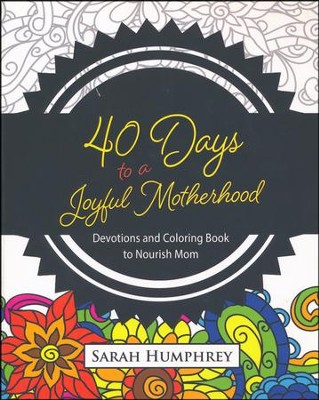 40 Days to a Joyful Motherhood: Devotions and  Coloring Book to Nourish Mom  -     By: Sarah Humphrey
