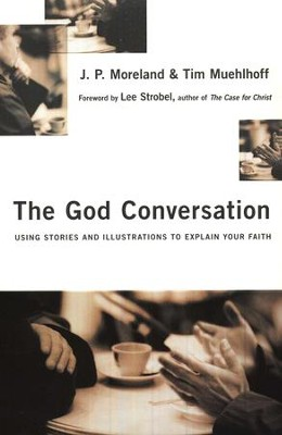 The God Conversation: Using Stories and Illustrations to Explain Your Faith  -     By: J.P. Moreland, Tim Muehlhoff, Lee Strobel