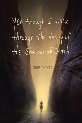 Yea Though I Walk through the Valley of the Shadow of Death - eBook  -     By: Chris Thomas
