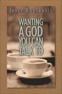 Wanting a God You Can Talk To  -     By: Jesse Duplantis