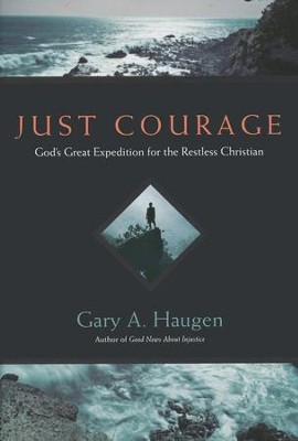 Just Courage: God's Great Expedition for the Restless Christian [Hardcover]   -     By: Gary A. Haugen