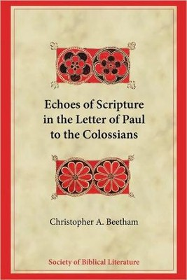 Echoes of Scripture in the Letter of Paul to the Colossians  -     By: Christopher A. Beetham