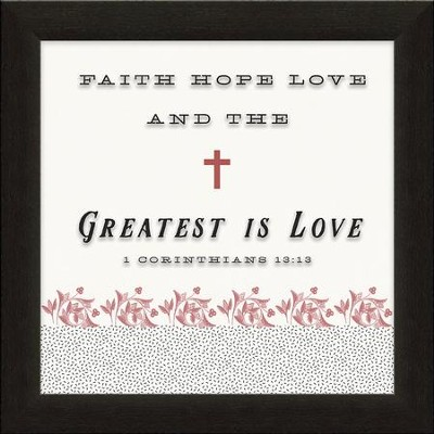 Faith, Hope, Love, 1 Corinthians 13:13, Printed Glass Framed Art  -