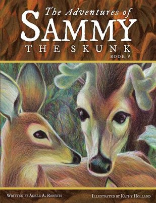 The Adventures of Sammy the Skunk: Book Five - eBook  -     By: Adele A. Roberts