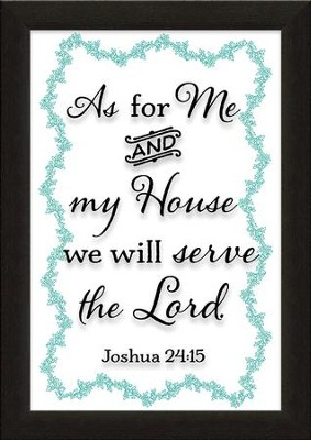 As for Me and My House We Will Serve the Lord, Joshua 24:15, Printed Glass Framed Art  -