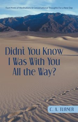 Didn't You Know I Was With You All the Way? - eBook  -     By: C.A. Turner