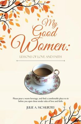 My Good Women: Lessons of Love and Faith - eBook  -     By: Julie A. McMurtry