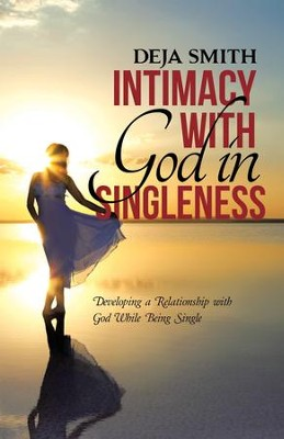 Intimacy with God in Singleness: Developing a Relationship with God While Being Single - eBook  -     By: Deja Smith