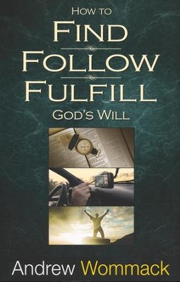 Find, Follow, Fulfill: God's Will For Your Life  -     By: Andrew Wommack