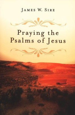 Praying the Psalms of Jesus  -     By: James W. Sire