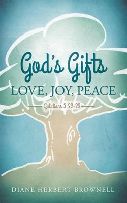 God's Gifts: Love, Joy, Peace, Galatians 5:22-23 - eBook  -     By: Diane Herbert Brownell