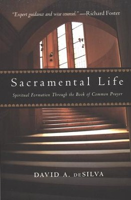 Sacramental Life: Spiritual Formation Through the Book of Common Prayer  -     By: David A. deSilva