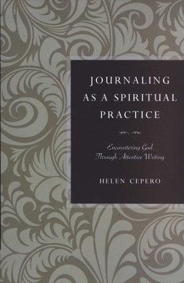 Journaling As a Spiritual Practice: Encountering God Through Attentive Writing  -     By: Helen Cepero