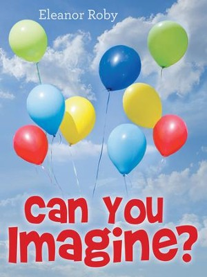 Can You Imagine? - eBook  -     By: Eleanor Roby