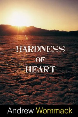 Hardness of Heart  -     By: Andrew Wommack