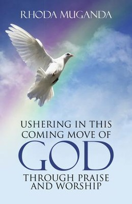Ushering in This Coming Move of God through Praise and Worship - eBook  -     By: Rhoda Muganda