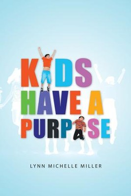 Kids Have a Purpose - eBook  -     By: Lynn Michelle Miller