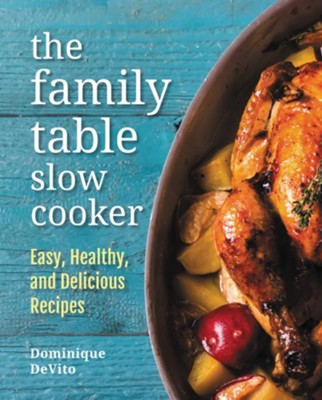 The Family Table Slow Cooker: Easy, healthy and delicious recipes for every day  -     By: Dominique DeVito