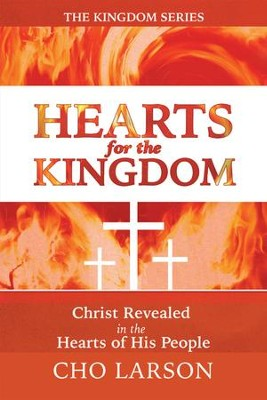 Hearts for the Kingdom: Christ Revealed in the Hearts of His People - eBook  -     By: Cho Larson