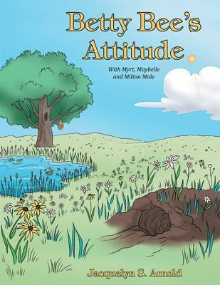 Betty Bee's Attitude: With Myrt, Maybelle and Milton Mole - eBook  -     By: Jacquelyn S. Arnold