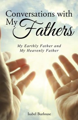 Conversations with My Fathers: My Earthly Father and My Heavenly Father - eBook  -     By: Isabel Burlouse