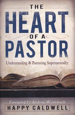 Heart of a Pastor: Understanding and Pastoring Supernaturally  -     By: Happy Caldwell
