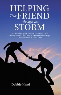 Helping Your Friend through the Storm                             -     By: Debbie Hand