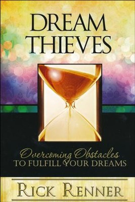 Dream Thieves: Overcoming Obstacles to Fulfill Your Destiny  -     By: Rick Renner