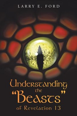 Understanding the Beasts of Revelation 13 - eBook  -     By: Larry E. Ford