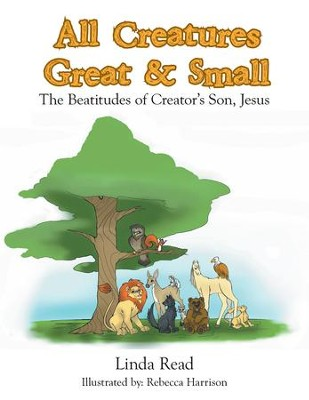 All Creatures Great & Small: The Beatitudes of Creator's Son, Jesus - eBook  -     By: Linda Read