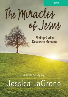 The Miracles of Jesus: Finding God in Desperate Moments, DVD   -     By: Jessica LaGrone