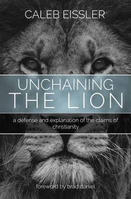 Unchaining the Lion: A Defense and Explanation of the Claims of Christianity - eBook  -     By: Caleb Eissler