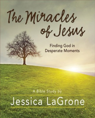 The Miracles of Jesus: Finding God in Desperate Moments - Participant Workbook  -     By: Jessica LaGrone