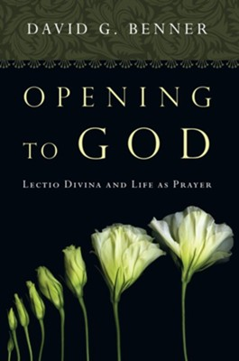 Opening to God: Lectio Divina and Life as Prayer  -     By: David G. Benner