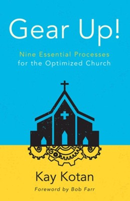 Gear Up!: Nine Essential Processes for the Optimized Church  -     By: Kay Kotan
