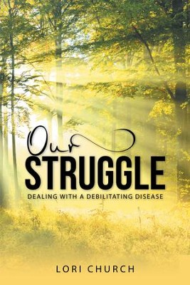 Our Struggle: Dealing With a Debilitating Disease - eBook  -     By: Lori Church