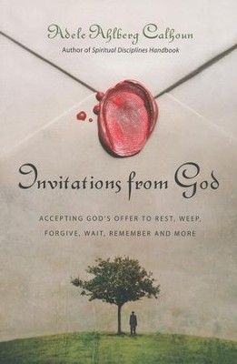 Invitations from God: Accepting God's Offer to Rest, Weep, Forgive, Wait, Remember, and More  -     By: Adele Ahlberg Calhoun