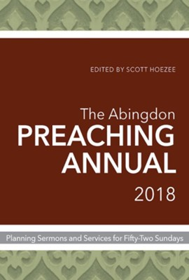 The Abingdon Preaching Annual 2018: Planning Sermons and Services for Fifty-Two Sundays  -     Edited By: Scott Hoezee     By: Scott Hoezee, ed.