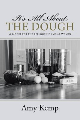 It's All About the Dough: A Model for the Fellowship among Women - eBook  -     By: Amy Kemp