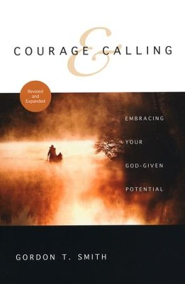 Courage and Calling: Embracing Your God-Given Potential - Slightly Imperfect  -     By: Gordon T. Smith